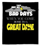 Great Dane Design There Are No Bad Days When You Come Home To A Great Dane Fleece Blanket