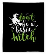 Halloween Shirt Dont Be A Basic Witch Costume Tee Gift Fleece Blanket