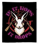 Hunting If It Hops It Drops Funny Rabbit Hunter Gift Idea Fleece Blanket