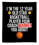 I Am The 12 Year Old Star Basketball Player Your Coach Warned You About Fleece Blanket