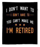 I Dont Have To Im Retired Retiree Funny Retirement Fleece Blanket