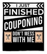 I Just Finished Couponing Dont Mess With Me Fleece Blanket