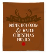 I Just Want To Drink Hot Cocoa And Watch Christmas Movies Fleece Blanket