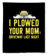 I Plowed Your Moms Driveway Last Night Plow Truck Driver Fleece Blanket