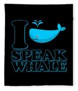 I Speak Whale Fleece Blanket