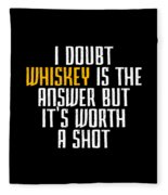 Idoubt Whiskey Is The Answer But Its Worth A Shot Cute Whiskey Drinking Bar Lover Fleece Blanket