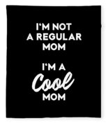 Im Not A Regular Im A Cool Mom Fleece Blanket