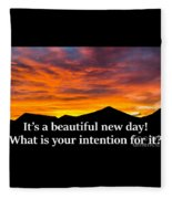 It's A Beautiful Day  What Is Your Intention For It Fleece Blanket
