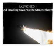 Launched And Heading Towards The Stratosphere Fleece Blanket
