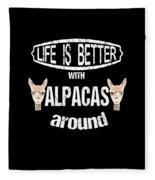 Life Is Better With Alpacas Around Fleece Blanket