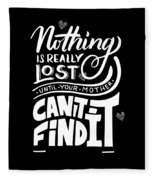 Lost Until Mom Cant Find It Funny Humor From Daughter Or Son Fleece Blanket