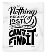 Lost Until Mom Cant Find It Funny Humor Gift Or Present For Wife Fleece Blanket