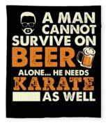 Man Cannot Survive On Beer Alone He Needs Karate As Well Fleece Blanket
