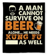 Man Cannot Survive On Beer Alone He Needs Kung Fu As Well Fleece Blanket
