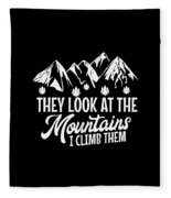 Mountains Shirt They Look At Mountains I Climb Them Gift Tee Fleece Blanket