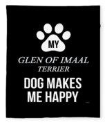 My Glen Of Imaal Terrier Makes Me Happy Fleece Blanket