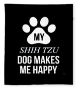 My Shih Tzu Makes Me Happy Fleece Blanket