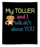 My Toller And I Talk Sh T About You Fleece Blanket