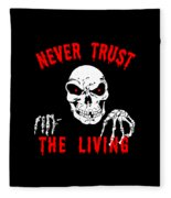 Never Trust The Living Halloween Fleece Blanket