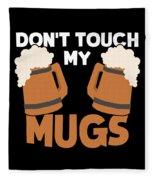 Oktoberfest Tshirt Dont Touch My Mugs Funny Beer Tee Fleece Blanket