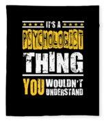 Psychologist You Wouldnt Understand Fleece Blanket