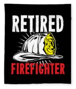 Retirement Retired Fire Fighter Retiree Gift Idea Fleece Blanket