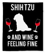 Shih Tzu And Wine Feeling Fine Dog Lover Fleece Blanket