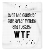 Text Art Even The Calendar Says Wtf Fleece Blanket