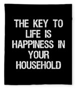 The Key To Life Is Happiness In Your Household Fleece Blanket