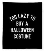 Too Lazy To Buy A Halloween Costume Fleece Blanket
