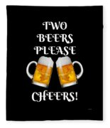 Two Beers Please Cheers Funny Beer Festival Tee Shirt Fleece Blanket