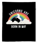 Unicorns Are Born In May Fleece Blanket