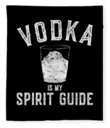 Vodka Is My Spirit Guide Funny Drinking Fleece Blanket