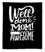 Well Done Mom I Am Awesome Funny Humor Mothers Day Fleece Blanket