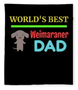 Worlds Best Weimaraner Dad Fleece Blanket