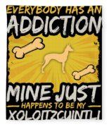 Xoloitzcuintli Funny Dog Addiction Fleece Blanket