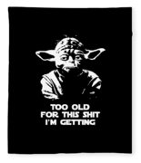 Yoda Parody - Too Old For This Shit I'm Getting Fleece Blanket