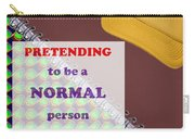 Pretending Normal Comedy Jokes Artistic Quote Images Textures Patterns Background Designs  And Colo Carry-all Pouch