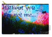 Without You I'm Not Me... Carry-all Pouch