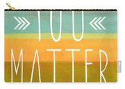 You Matter Carry-all Pouch by Linda Woods