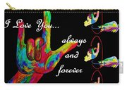 I Love You Always And Forever Carry-all Pouch