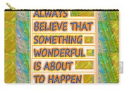 Always Believe That Something Wonderful  Is About To Happen Background Designs  And Color Tones N Co Carry-all Pouch