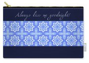 Always Kiss Me Goodnight Blue Carry-all Pouch