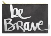 Be Brave Carry-all Pouch by Linda Woods