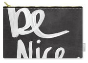 Be Nice Carry-all Pouch by Linda Woods