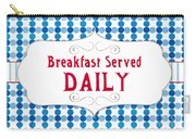 Breakfast Served Daily Carry-all Pouch
