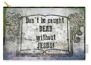 Don't Be Caught Dead Carry-all Pouch