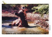 Don't Say Whoa In A Mudhole Carry-all Pouch