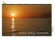 Enjoy Every Moment... Carry-all Pouch