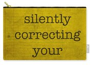 Fyi I Am Silently Correcting Your Grammar Carry-all Pouch